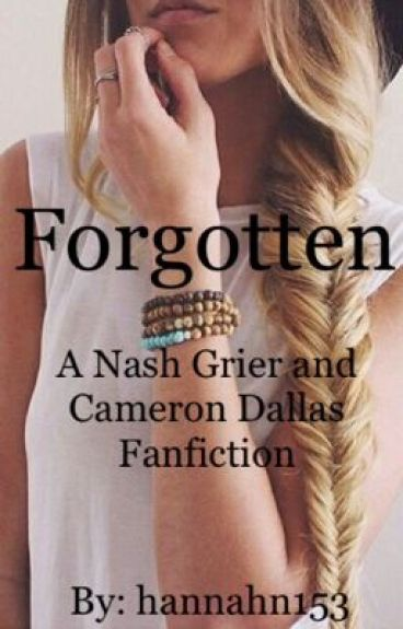 Forgotten||Nash Grier's Sister and Cameron Dallas Fanfic