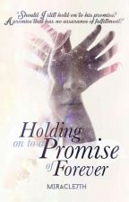 Holding on to a Promise of Forever by Miracle7th