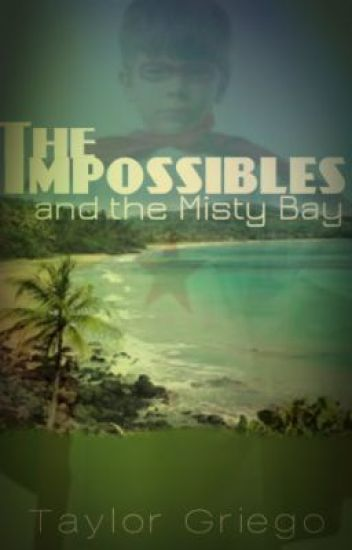 The Impossibles and the Misty Bay (Book One of the Impossibles Trilogy)