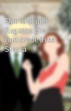 Diario di una Ragazza che non crede in se Stessa by Elly78456