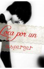 Loca por un asperger by tren_hacia_tu_heart