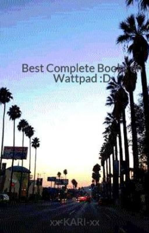 Best Complete Books on Wattpad :D by xx-KARI-xx