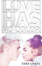 Love has no Color by 2DREAMBIG