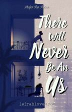 There Will Never Be An Us (COMPLETED) by leirahlovesyou