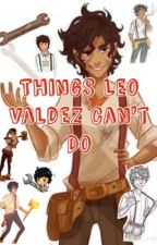 Things Leo Valdez Can't Do (Percy Jackson fan fiction) by Rose10andPercabeth