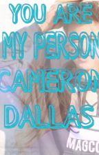 You are my person, Cameron Dallas. by annaferrara19988