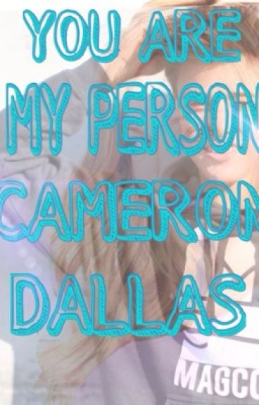 You are my person, Cameron Dallas.