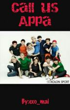 CALL US APPA ( EXO FANFIC ) by Oh_Suga