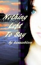 Nothing Left To Say (on hold) by kansasbloom