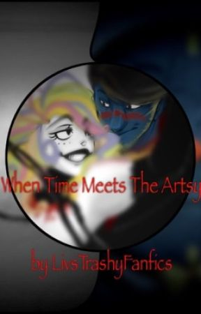 When Time Meets The Artsy by LivsTrashyFanfics