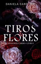 Tiros & Flores by Fanfiction_14