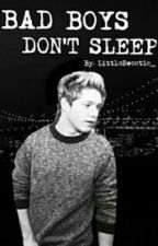 Bad boys don't sleep (Niall Horan FF/SK) ✔ by LittleSweetie_