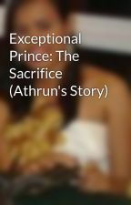 Exceptional Prince: The Sacrifice (Athrun's Story) by Damonh