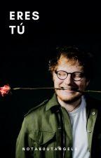 Eres tú | Ed Sheeran by notab0utangels