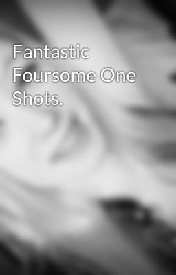 Fantastic Foursome One Shots.