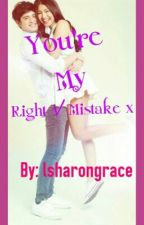 Your My Right Mistake [ Completed ] by lsharongrace