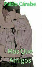 Más Que Amigos [Yaoi Hard]. by PabloCarabe