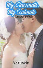 My Classmate, My Soulmate (OneShot Story) by Yazuakie