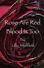 ROSES ARE RED, BLOOD IS TOO         Book 1 by Lilly_Muffle16