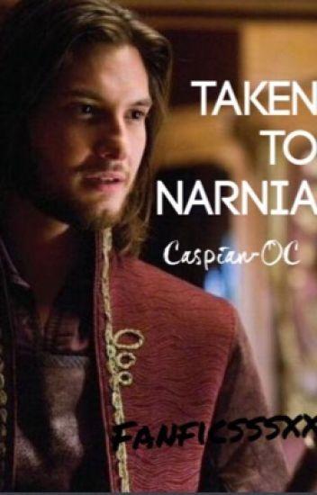 Taken to Narnia (Caspian/OC)