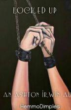 Locked Up - Ashton Irwin AU by HemmoDimples