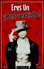 *Eres un Pervertido* Offenderman y tu [Editando] by GxturriXD