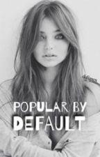 Popular By Default by daliaxcx