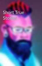 Short True Stories by EgoAnt
