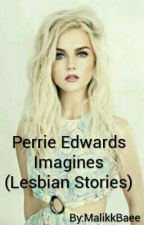 Perrie Edwards Imagines (Lesbian Stories) by MalikkBaee