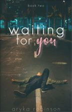 Waiting On You {waiting trilogy : book two} [completed] by napkinperfect