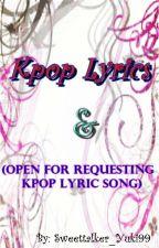 Kpop Lyrics (Open For Requesting Kpop Lyrics) by sweettalker_yuki99