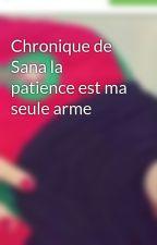 Chronique de Sana la patience est ma seule arme by Zayneb78