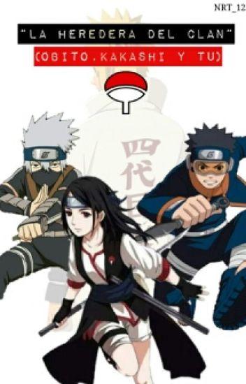 """""""La heredera del Clan"""" (Obito,Kakashi y tu) Naruto"""