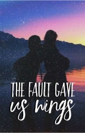 The Fault gave us Wings by PiperCim