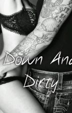 Down And Dirty by trb_chic14