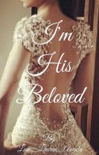 I'm His Beloved by Love_Lauren_Angela