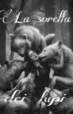 La sorella dei lupi by LuponellaNotte