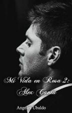 Mi vida en rosa 2: Alex Cantú by AngelesUbaldo
