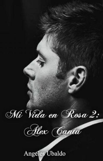 Mi vida en rosa 2: Alex Cantú
