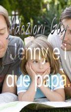 Jenny e i due papà![Revisione Generale] by _Francesca_Perillo_