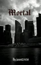 Mortal by jaxen123456