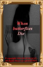 When butterflies Die by xQUEENPINx