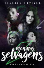 [HIATUS] Meninas Selvagens: Rumo ao Estrelato by IsabelaDeville