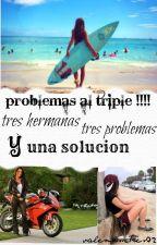 Problemas al triple !!!!! by valemosxtres02