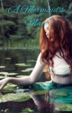 A Mermaid's Mate *HIATUS* by CastroKid99
