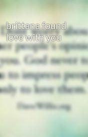brittana found love with you by buttahbenzosbrittana