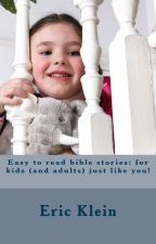 Easy to read bible stories: for kids and adults by EricKlein7