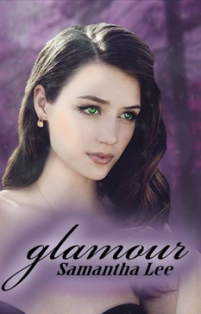 Glamour [Book 1] {EDITING} by sammaglamma
