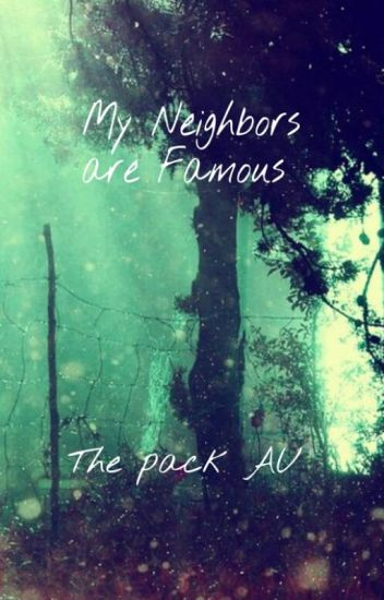 My Neighbors are Famous (The Pack AU)