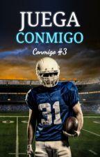 Juega Conmigo [Conmigo #3] by Nati_013